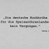 Die deutsche Kochbrühe...
