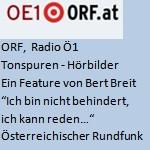 """""""Ich bin nicht behindert, ich kann reden"""", ein Feature von Bert Breit, Radio - ORF, Radio Ö1, Tonspuren Hörbilder"""
