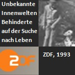 Unbekannte Innenwelten, ZDF, 1993 - Behinderte auf der Suche nach Leben. Ein Film von Susanne Sturm