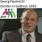 Georg Paulmichl, Dichter in Südtirol, abm, 1993 - Filmporträt, von Heinz Gruber und Stefan Seifert
