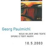 Ausstellung, Georg Paulmichl, neue Bilder und Texte, Bozen - ab 10.05.2003, Bozen, Praxis Dr. Peter Lentsch