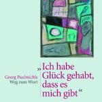 """""""Ich habe Glück gehabt, dass es mich gibt"""", Johannes Gruntz-Stoll, 2010 - Georg Paulmichls Weg zum Wort"""